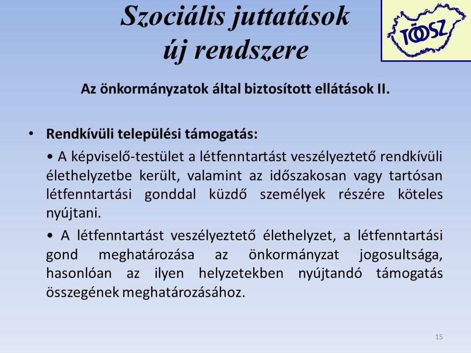 Szociális juttatások új rendszere Az önkormányzatok által biztosított ellátások II.