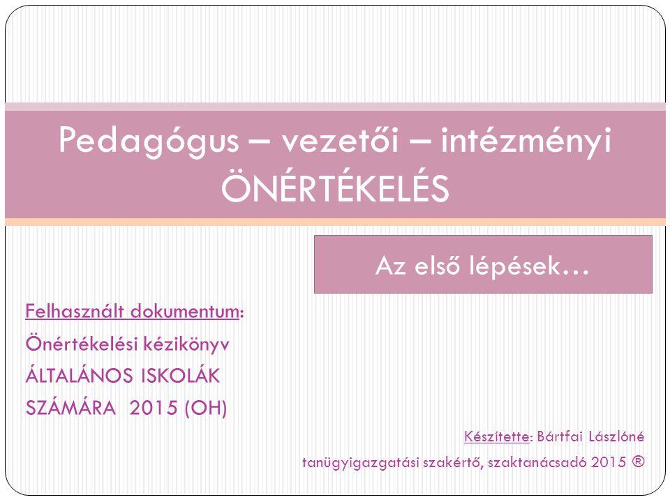 Felhasznált dokumentum: Önértékelési kézikönyv ÁLTALÁNOS ISKOLÁK SZÁMÁRA 2015 (OH) Készítette: Bártfai Lászlóné tanügyigazgatási szakértő, szaktanácsa