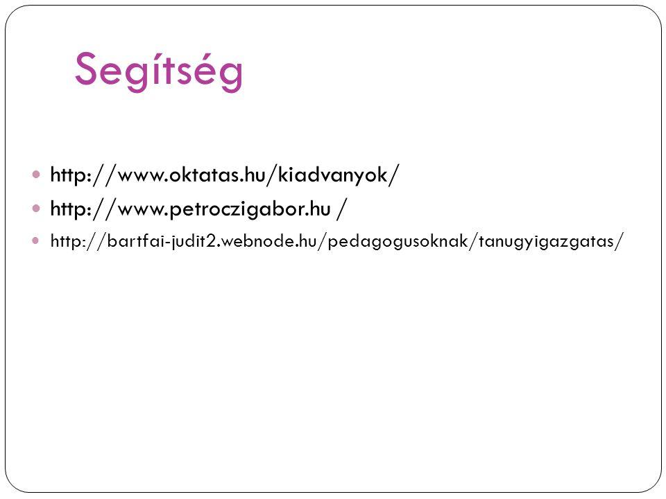 Segítség http://www.oktatas.hu/kiadvanyok/ http://www.petroczigabor.hu / http://bartfai-judit2.webnode.hu/pedagogusoknak/tanugyigazgatas/