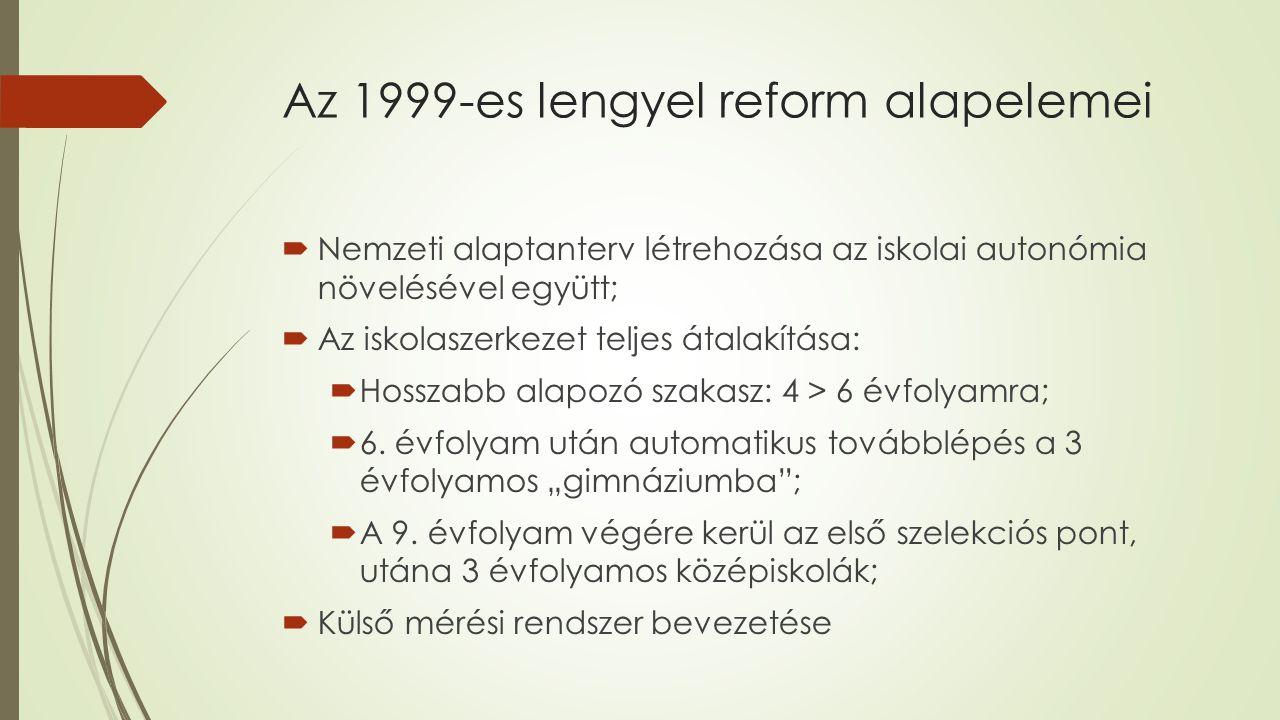 Az 1999-es lengyel reform alapelemei  Nemzeti alaptanterv létrehozása az iskolai autonómia növelésével együtt;  Az iskolaszerkezet teljes átalakítás