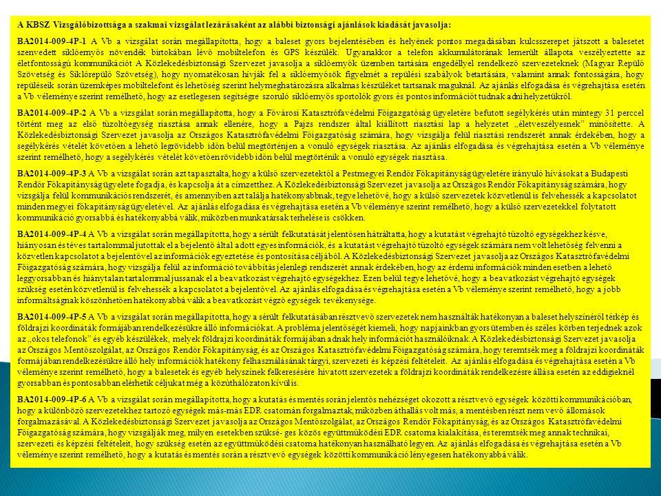 6 Repülés aktív szakasza Légiközlekedési baleset D C A F E Légiközlekedési veszélyhelyzet Nincs sérülés Baleset ( esemény, dinamika ) Sérülés (állapot változási folyamat) Baleset kategóriák (besorolás) Környezet Eszköz SAR Sérülés mértéke (dinamika vége, rögzült állapot) Sérülés (állapot változási folyamat) B Személy