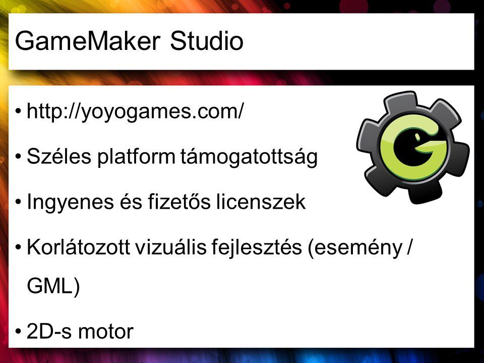 GameMaker Studio http://yoyogames.com/ Széles platform támogatottság Ingyenes és fizetős licenszek Korlátozott vizuális fejlesztés (esemény / GML) 2D-