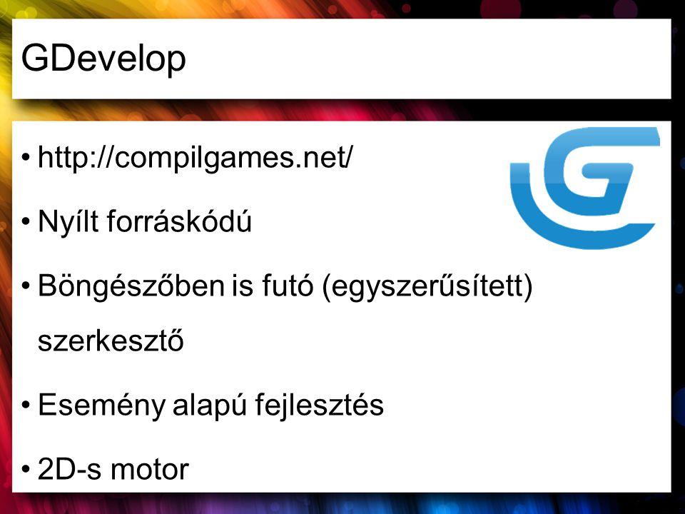 GDevelop http://compilgames.net/ Nyílt forráskódú Böngészőben is futó (egyszerűsített) szerkesztő Esemény alapú fejlesztés 2D-s motor