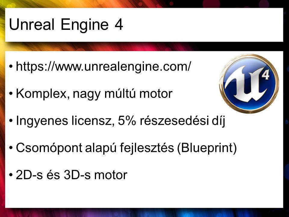 Unreal Engine 4 https://www.unrealengine.com/ Komplex, nagy múltú motor Ingyenes licensz, 5% részesedési díj Csomópont alapú fejlesztés (Blueprint) 2D