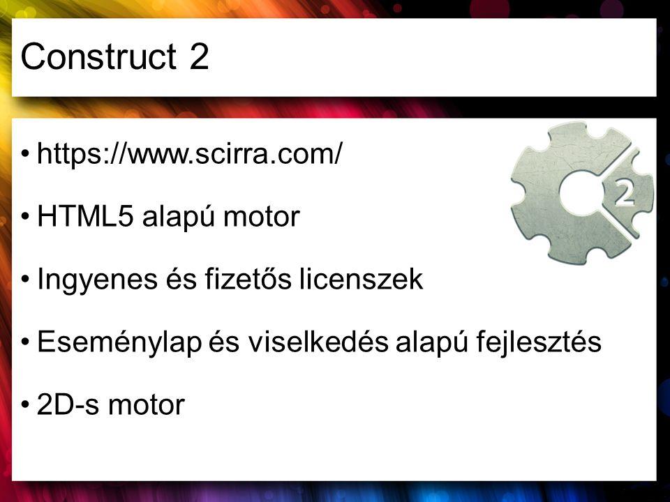 Construct 2 https://www.scirra.com/ HTML5 alapú motor Ingyenes és fizetős licenszek Eseménylap és viselkedés alapú fejlesztés 2D-s motor