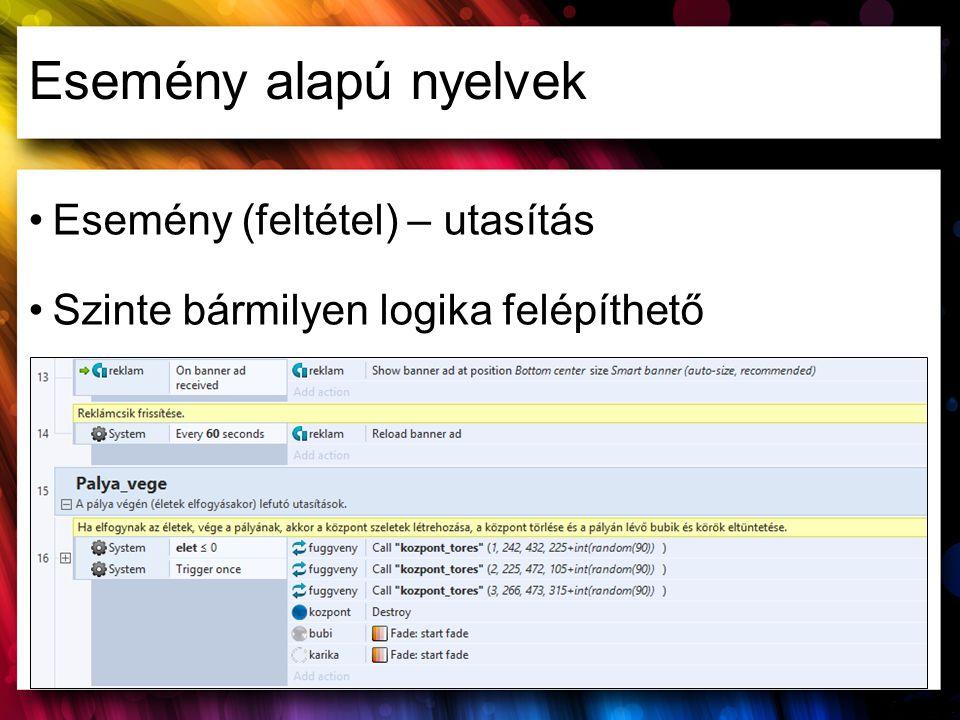 Esemény alapú nyelvek Esemény (feltétel) – utasítás Szinte bármilyen logika felépíthető