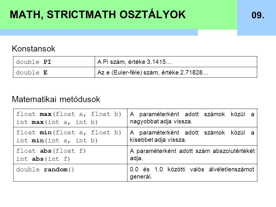MATH, STRICTMATH OSZTÁLYOK 09. Konstansok Matematikai metódusok double PI A Pi szám, értéke 3.1415… double E Az e (Euler-féle) szám, értéke 2.71828… f