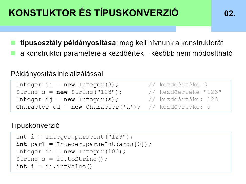 KONSTUKTOR ÉS TÍPUSKONVERZIÓ 02. típusosztály példányosítása: meg kell hívnunk a konstruktorát a konstruktor paramétere a kezdőérték – később nem módo