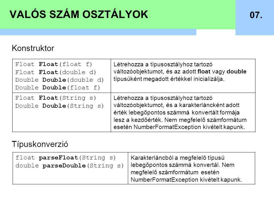 VALÓS SZÁM OSZTÁLYOK 07. Konstruktor Típuskonverzió Float Float(float f) Float Float(double d) Double Double(double d) Double Double(float f) Létrehoz