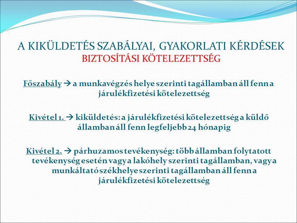 Főszabály  a munkavégzés helye szerinti tagállamban áll fenn a járulékfizetési kötelezettség Kivétel 1.  kiküldetés: a járulékfizetési kötelezettség