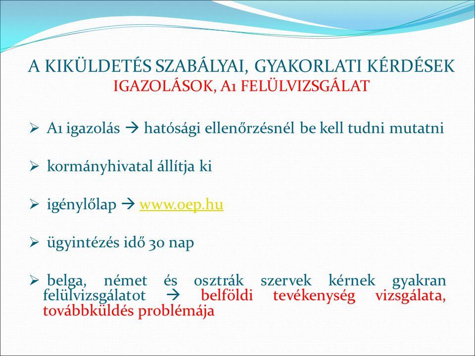  A1 igazolás  hatósági ellenőrzésnél be kell tudni mutatni  kormányhivatal állítja ki  igénylőlap  www.oep.huwww.oep.hu  ügyintézés idő 30 nap 