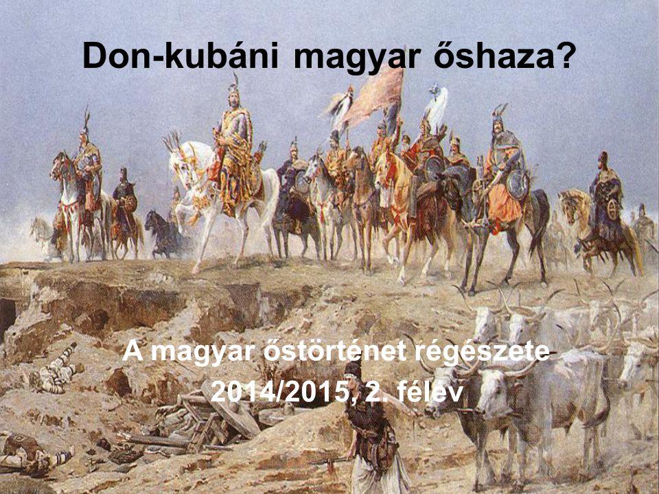 Don-kubáni magyar őshaza? A magyar őstörténet régészete 2014/2015, 2. félév