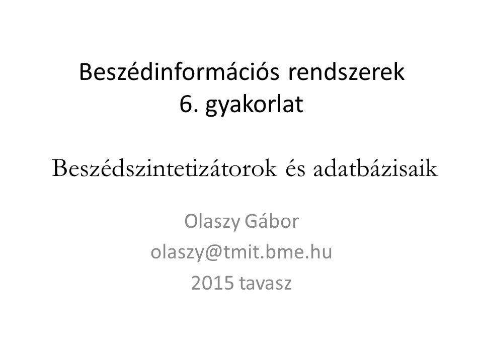Beszédinformációs rendszerek 6. gyakorlat Beszédszintetizátorok és adatbázisaik Olaszy Gábor olaszy@tmit.bme.hu 2015 tavasz