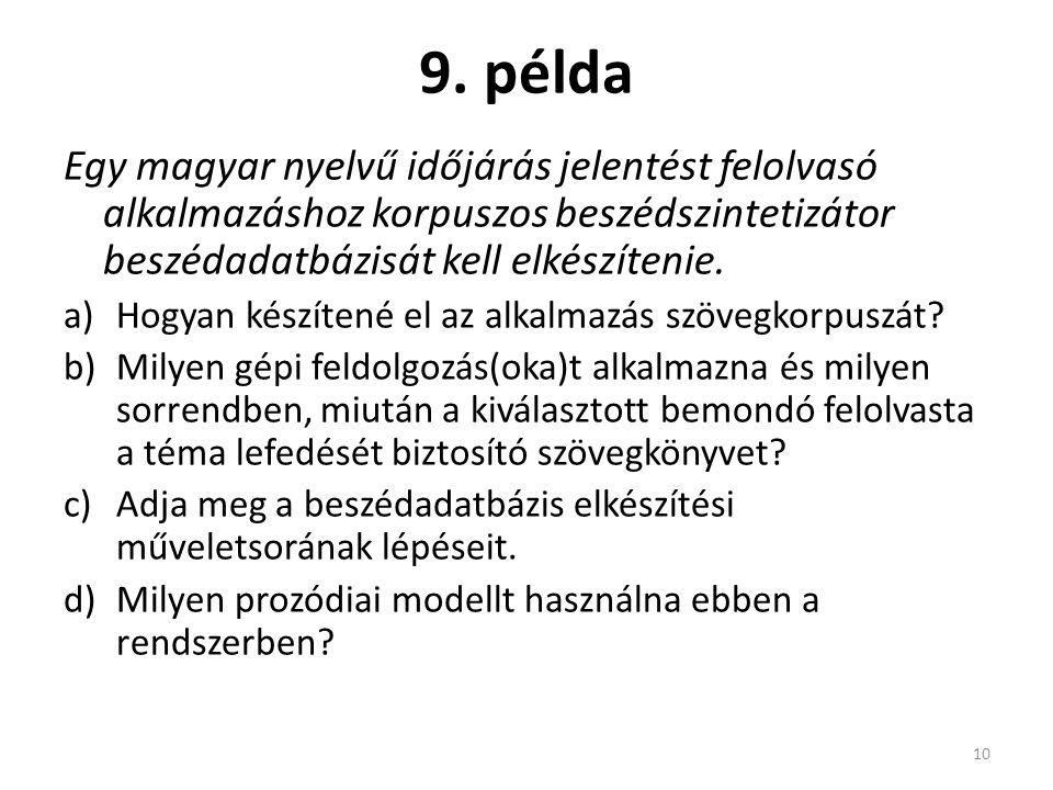 9. példa Egy magyar nyelvű időjárás jelentést felolvasó alkalmazáshoz korpuszos beszédszintetizátor beszédadatbázisát kell elkészítenie. a)Hogyan kész