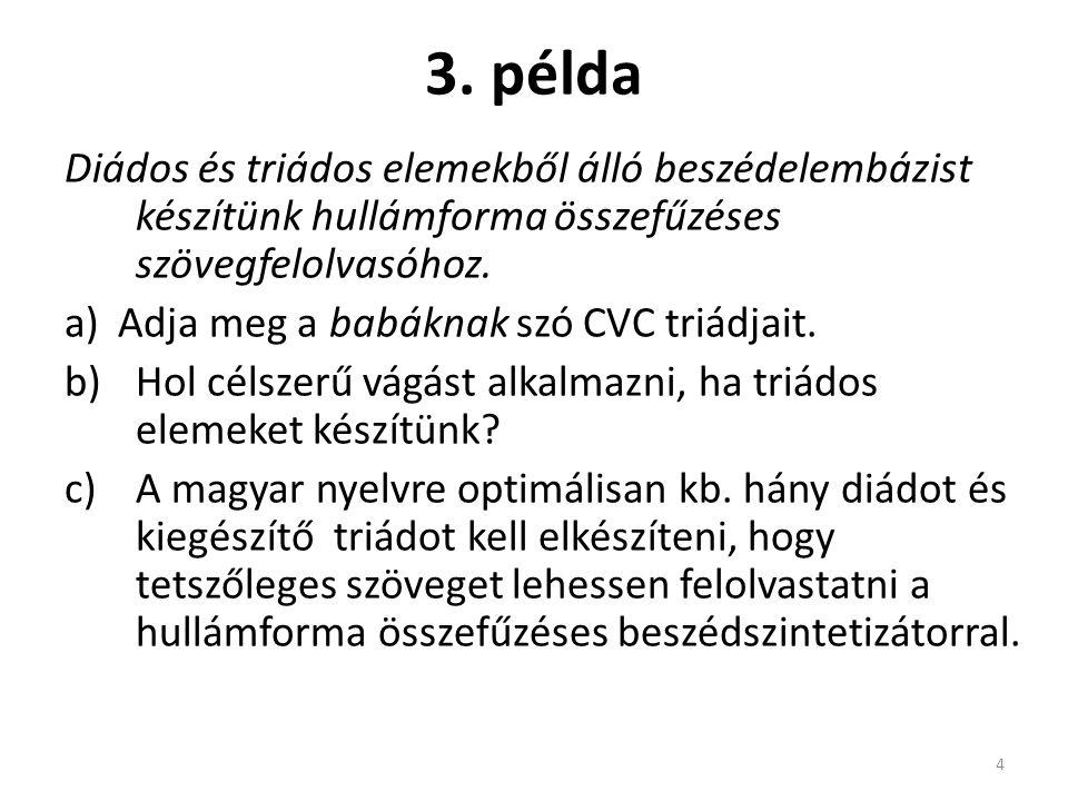 3. példa Diádos és triádos elemekből álló beszédelembázist készítünk hullámforma összefűzéses szövegfelolvasóhoz. a)Adja meg a babáknak szó CVC triádj