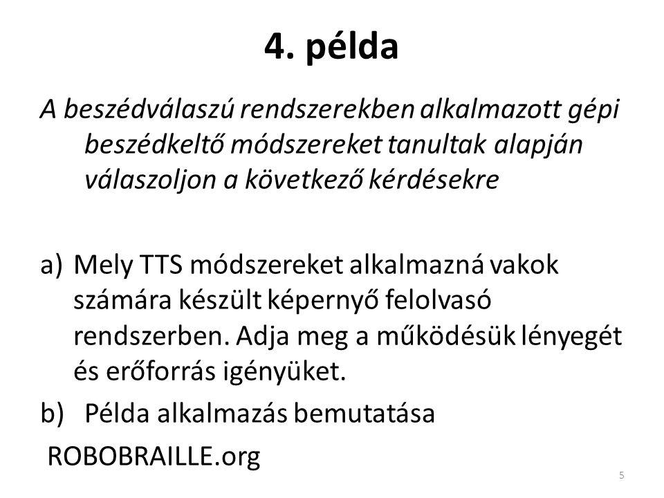 4. példa A beszédválaszú rendszerekben alkalmazott gépi beszédkeltő módszereket tanultak alapján válaszoljon a következő kérdésekre a)Mely TTS módszer