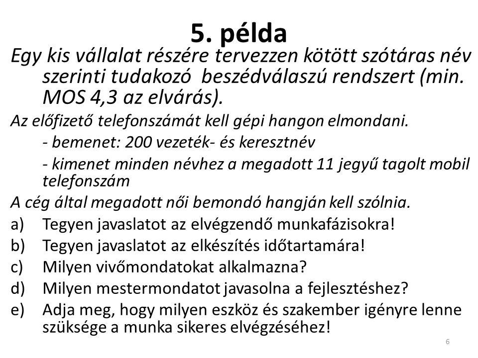 5. példa Egy kis vállalat részére tervezzen kötött szótáras név szerinti tudakozó beszédválaszú rendszert (min. MOS 4,3 az elvárás). Az előfizető tele