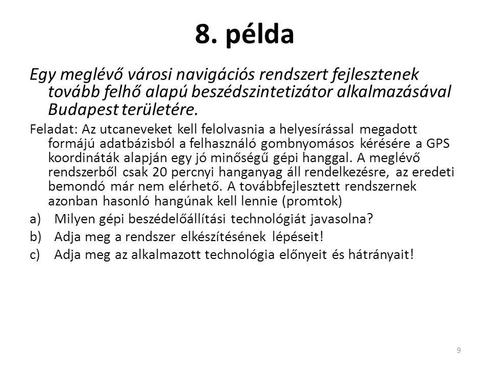 8. példa Egy meglévő városi navigációs rendszert fejlesztenek tovább felhő alapú beszédszintetizátor alkalmazásával Budapest területére. Feladat: Az u