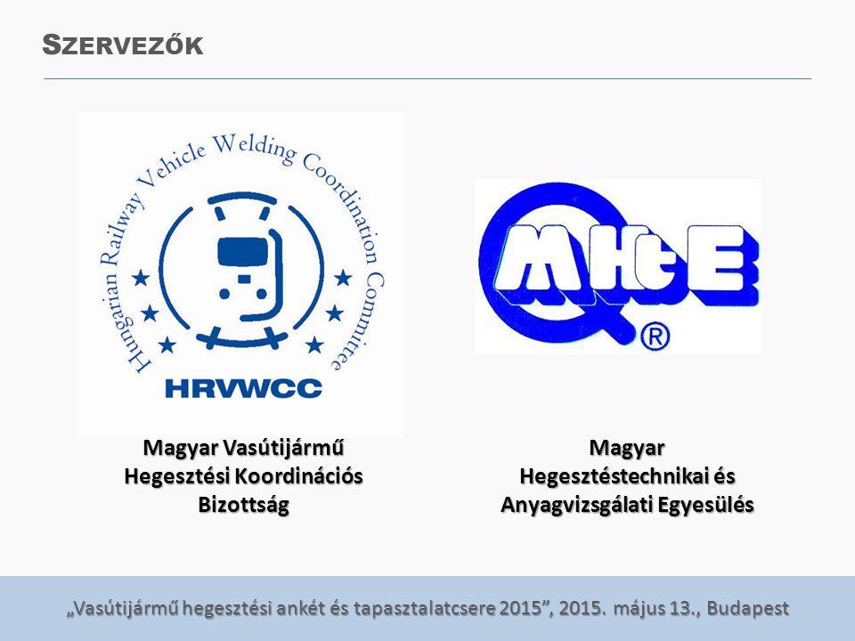 Magyar Vasútijármű Hegesztési Koordinációs Bizottság Magyar Hegesztéstechnikai és Anyagvizsgálati Egyesülés S ZERVEZŐK
