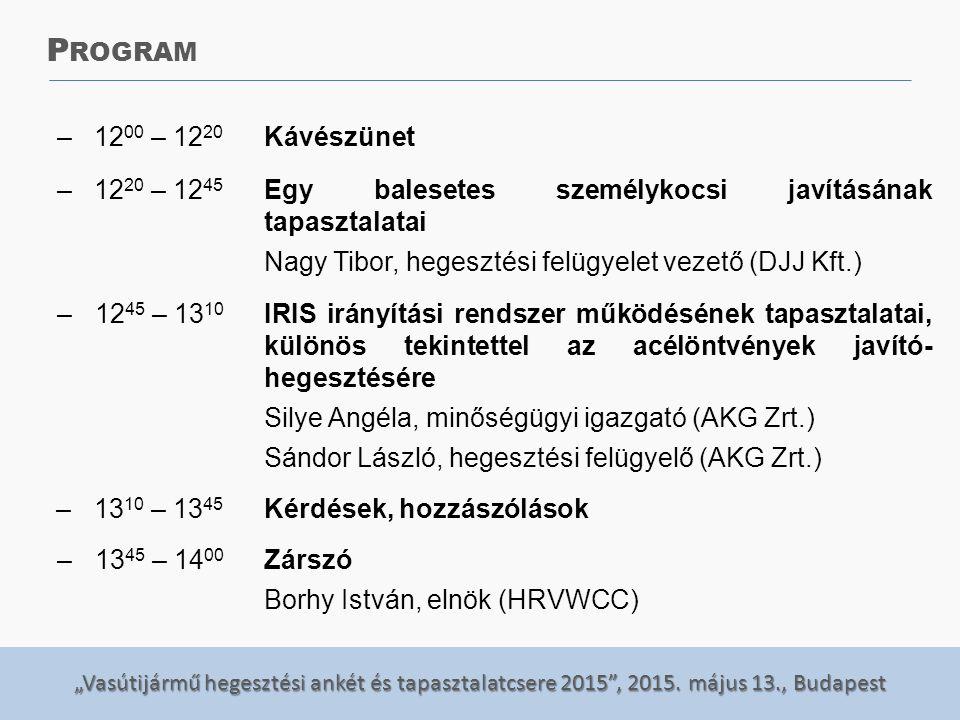 """""""Vasútijármű hegesztési ankét és tapasztalatcsere 2015"""", 2015. május 13., Budapest –12 00 – 12 20 Kávészünet –12 20 – 12 45 Egy balesetes személykocsi"""