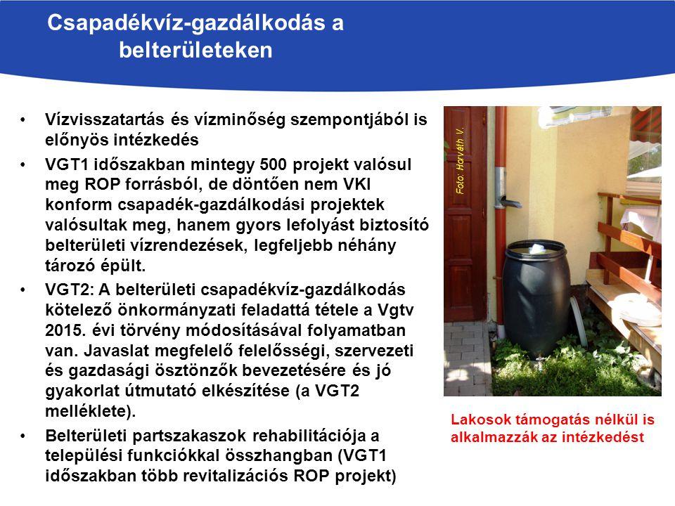 Vízvisszatartás és vízminőség szempontjából is előnyös intézkedés VGT1 időszakban mintegy 500 projekt valósul meg ROP forrásból, de döntően nem VKI konform csapadék-gazdálkodási projektek valósultak meg, hanem gyors lefolyást biztosító belterületi vízrendezések, legfeljebb néhány tározó épült.