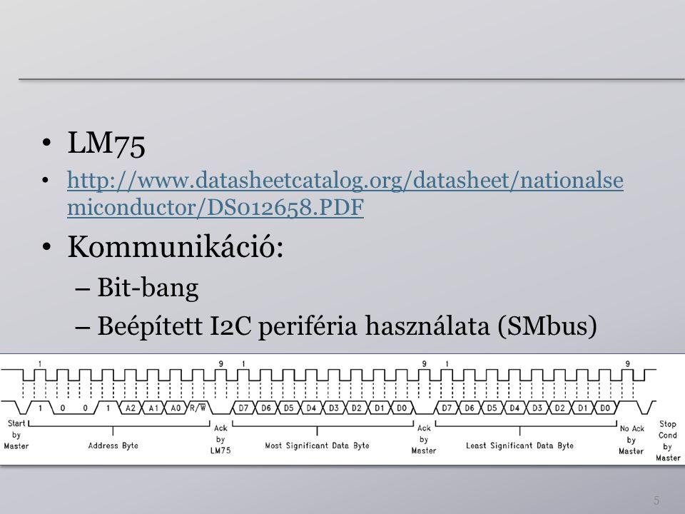 LM75 http://www.datasheetcatalog.org/datasheet/nationalse miconductor/DS012658.PDF http://www.datasheetcatalog.org/datasheet/nationalse miconductor/DS012658.PDF Kommunikáció: – Bit-bang – Beépített I2C periféria használata (SMbus) 5