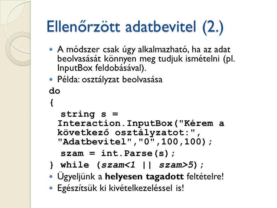 Ellenőrzött adatbevitel (2.) A módszer csak úgy alkalmazható, ha az adat beolvasását könnyen meg tudjuk ismételni (pl.