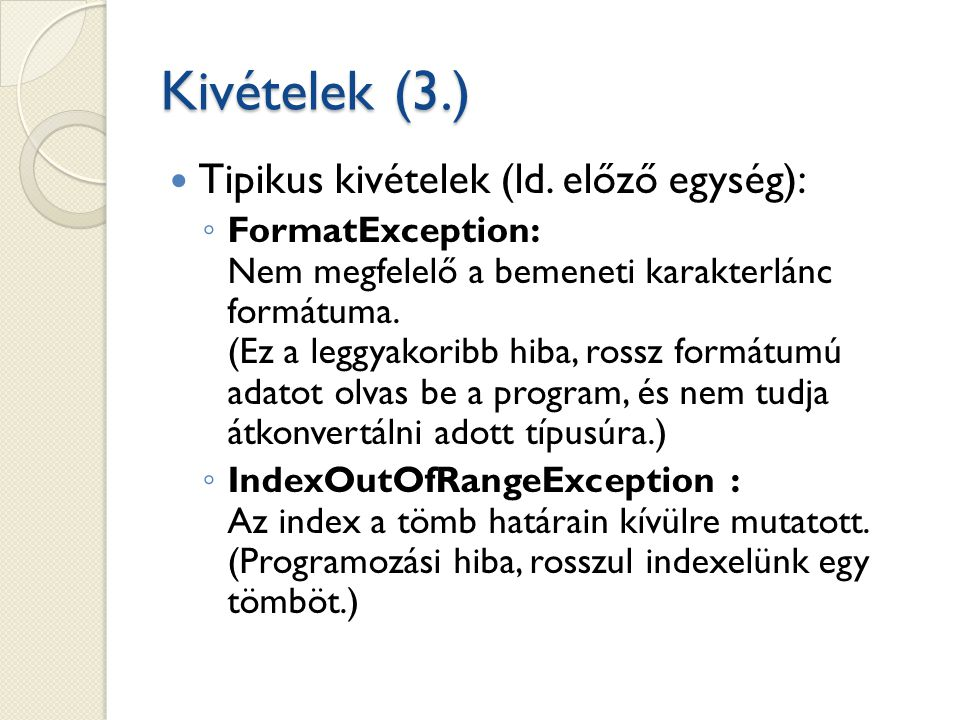 Kivételek (4.) Gyakori kivétel még: ◦ DivideByZeroException: Kísérlet történt nullával való osztásra.