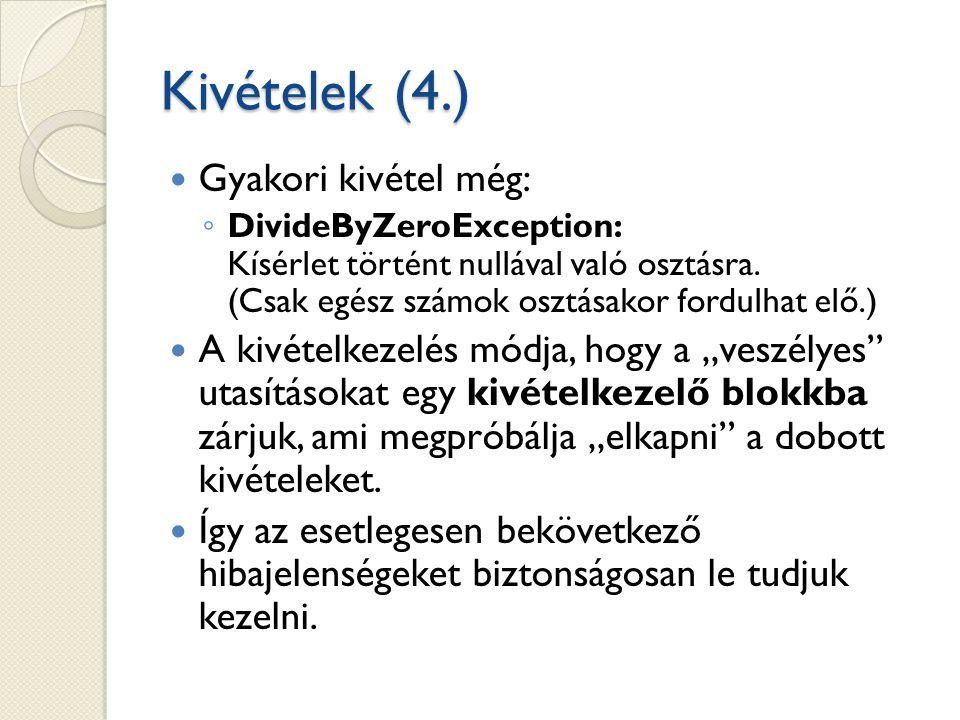 Kivételek (4.) Gyakori kivétel még: ◦ DivideByZeroException: Kísérlet történt nullával való osztásra. (Csak egész számok osztásakor fordulhat elő.) A