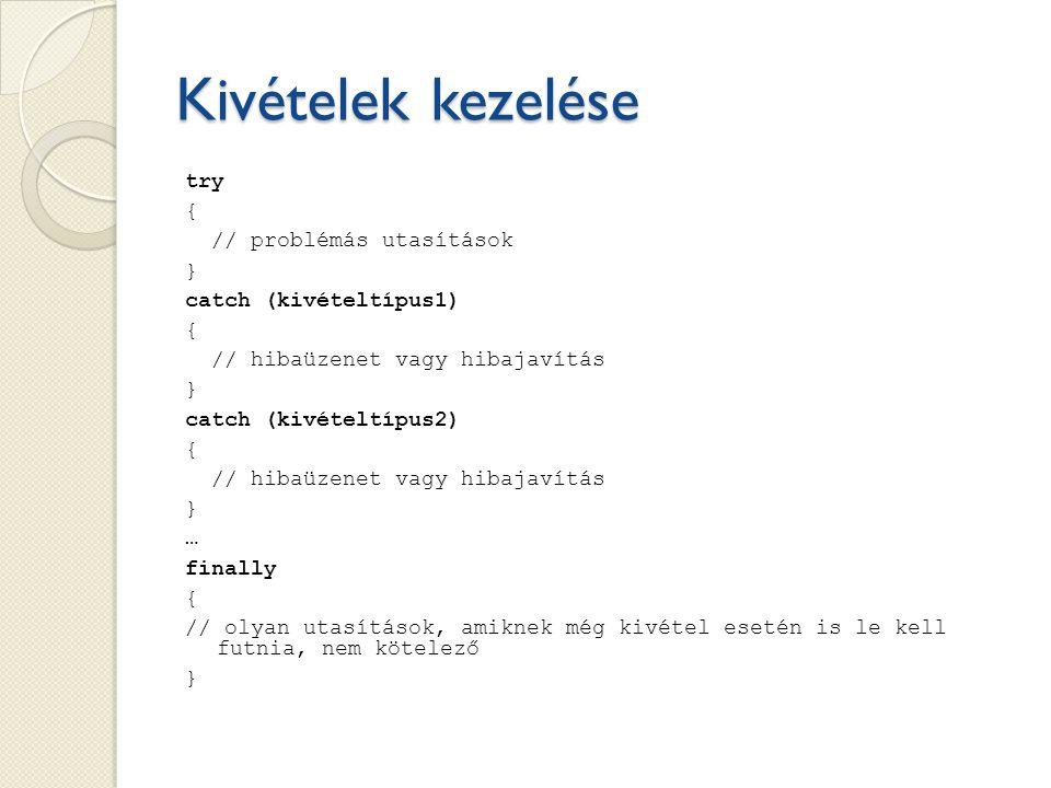 Példa: nullával osztás kezelése try { int x = int.Parse(textBox1.Text); int y = int.Parse(textBox2.Text); int z = x / y; } catch (DivideByZeroException) { MessageBox.Show( Nullával nem oszthatunk! ); }