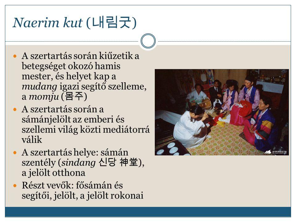 Naerim kut ( 내림굿 ) A szertartás során kiűzetik a betegséget okozó hamis mester, és helyet kap a mudang igazi segítő szelleme, a momju ( 몸주 ) A szertar