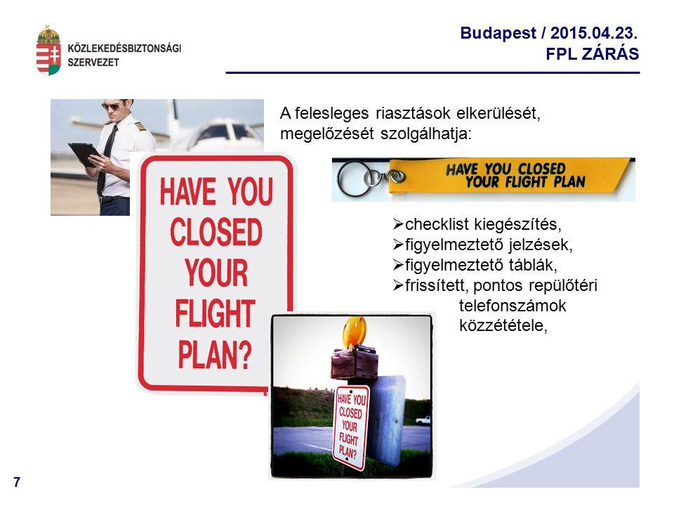 7 Budapest / 2015.04.23. FPL ZÁRÁS A felesleges riasztások elkerülését, megelőzését szolgálhatja:  checklist kiegészítés,  figyelmeztető jelzések, 