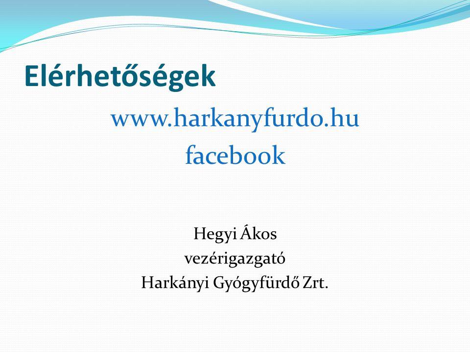 Elérhetőségek www.harkanyfurdo.hu facebook Hegyi Ákos vezérigazgató Harkányi Gyógyfürdő Zrt.