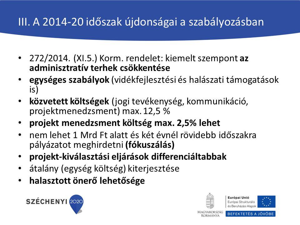 III. A 2014-20 időszak újdonságai a szabályozásban 272/2014. (XI.5.) Korm. rendelet: kiemelt szempont az adminisztratív terhek csökkentése egységes sz