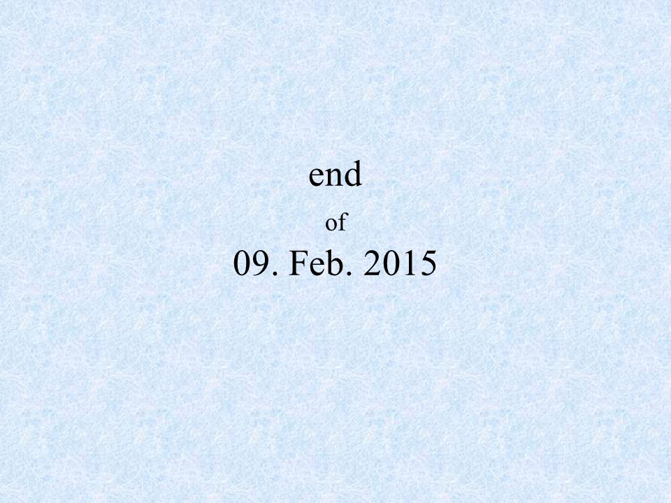 end of 09. Feb. 2015