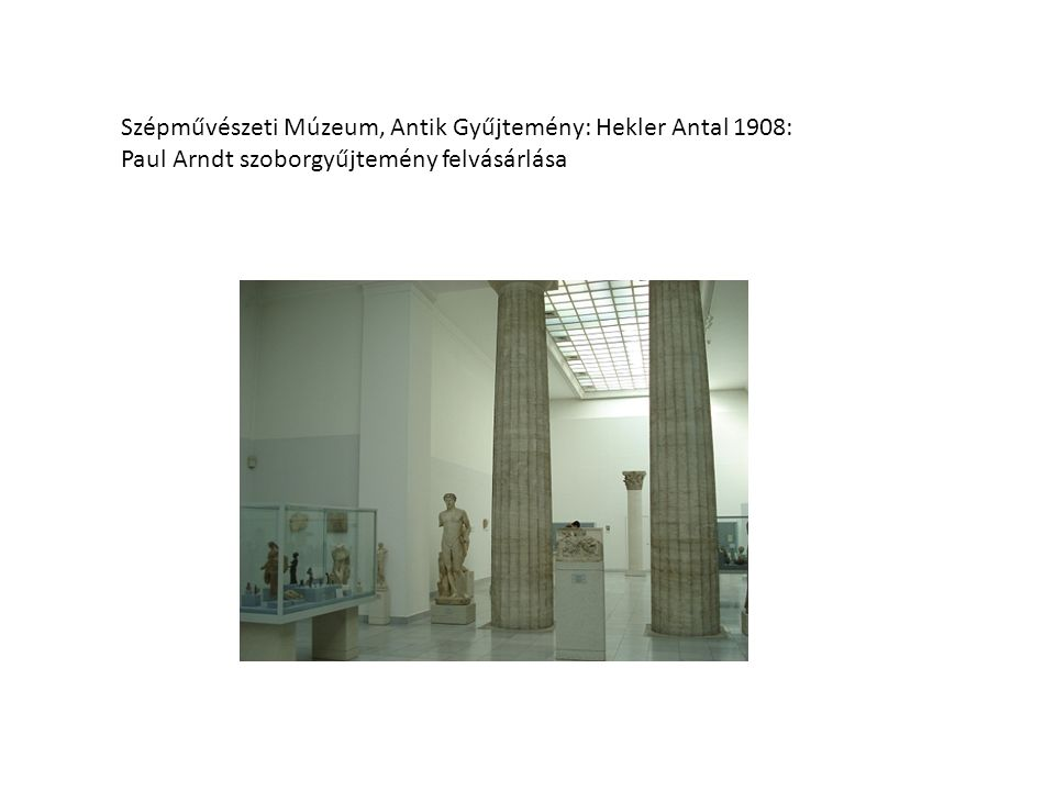Szépművészeti Múzeum, Antik Gyűjtemény: Hekler Antal 1908: Paul Arndt szoborgyűjtemény felvásárlása