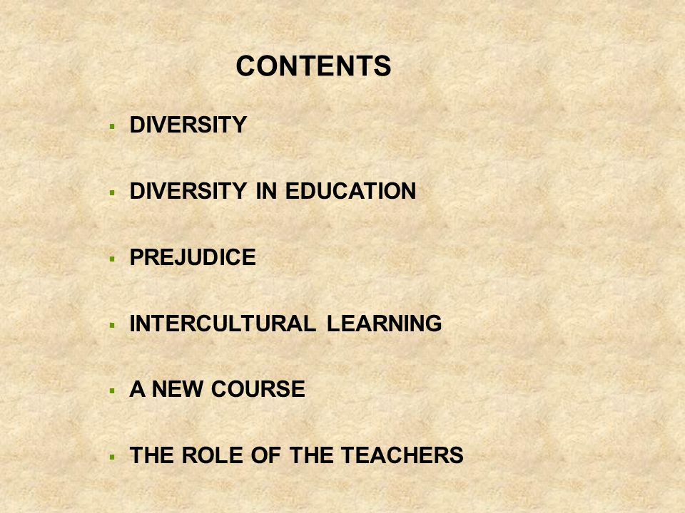 CONTENTS  DIVERSITY  DIVERSITY IN EDUCATION  PREJUDICE  INTERCULTURAL LEARNING  A NEW COURSE  THE ROLE OF THE TEACHERS