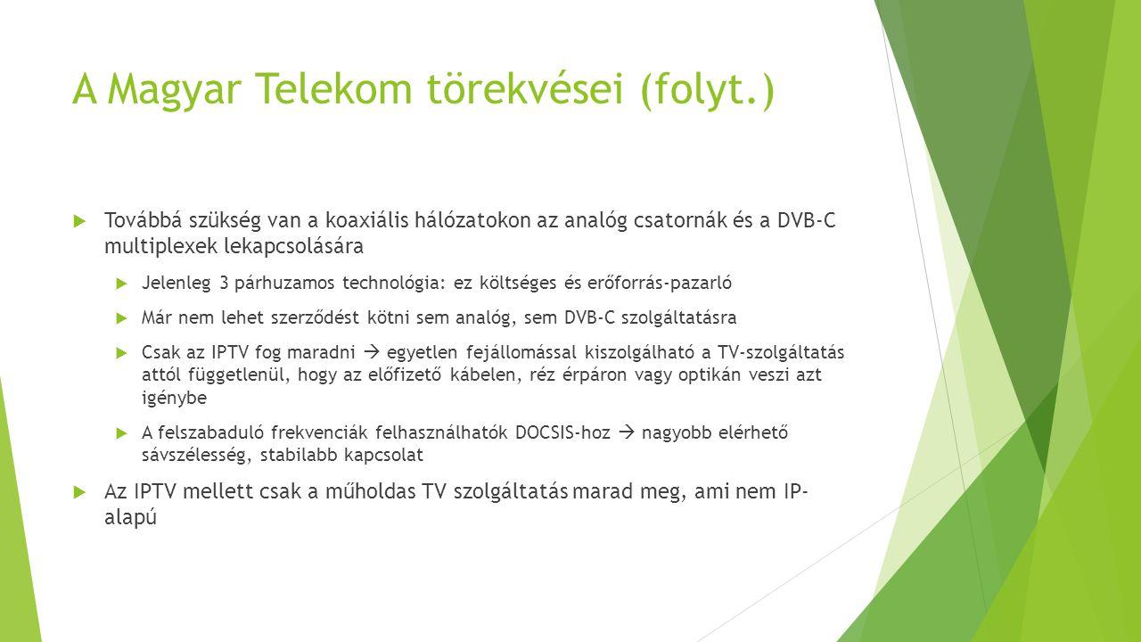 A Magyar Telekom törekvései (folyt.)  Továbbá szükség van a koaxiális hálózatokon az analóg csatornák és a DVB-C multiplexek lekapcsolására  Jelenle