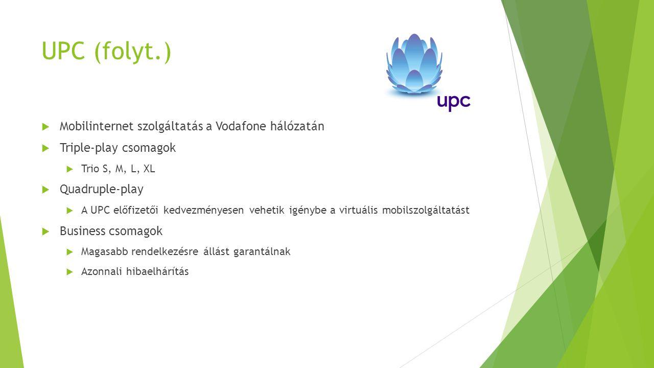 UPC (folyt.)  Mobilinternet szolgáltatás a Vodafone hálózatán  Triple-play csomagok  Trio S, M, L, XL  Quadruple-play  A UPC előfizetői kedvezmén