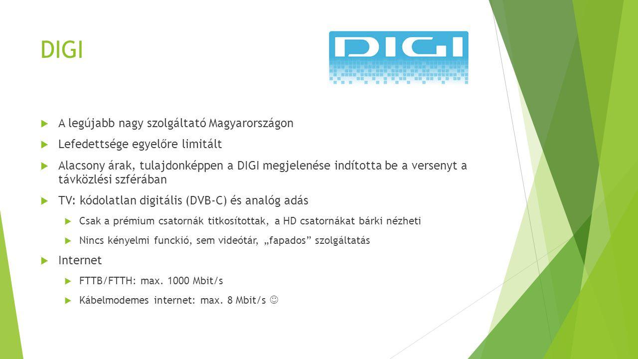 DIGI  A legújabb nagy szolgáltató Magyarországon  Lefedettsége egyelőre limitált  Alacsony árak, tulajdonképpen a DIGI megjelenése indította be a v