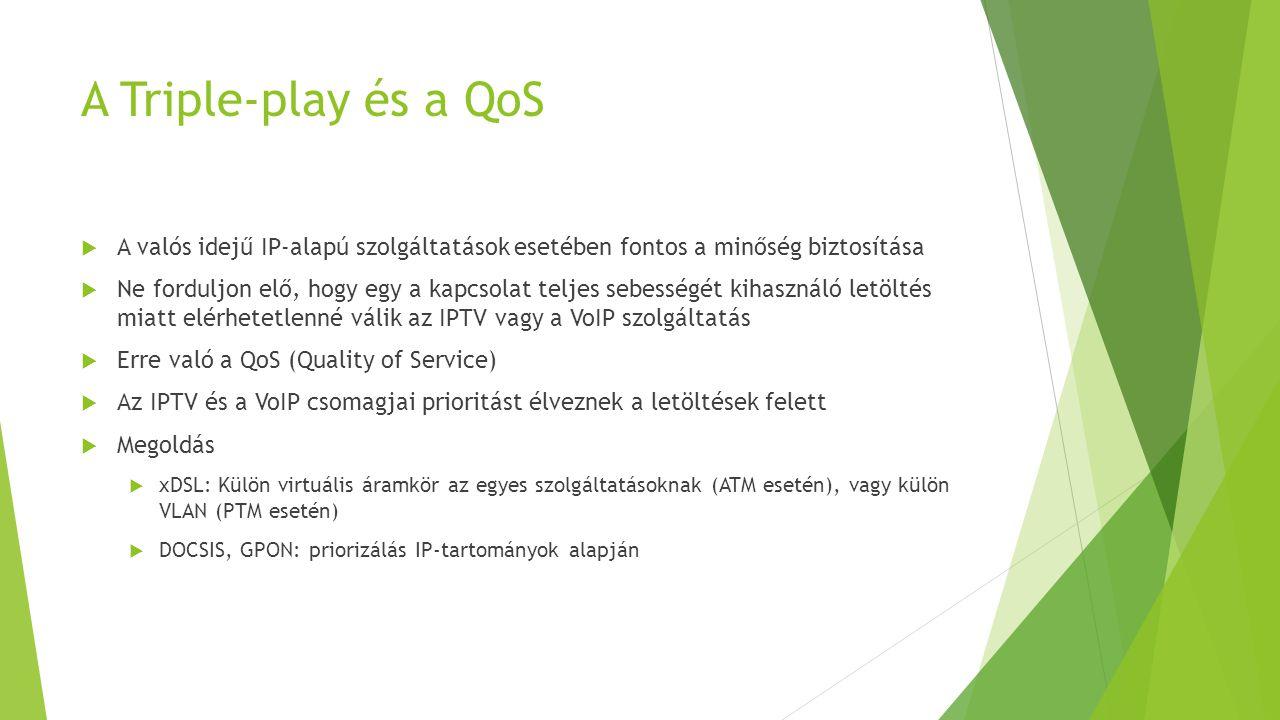 A Triple-play és a QoS  A valós idejű IP-alapú szolgáltatások esetében fontos a minőség biztosítása  Ne forduljon elő, hogy egy a kapcsolat teljes s