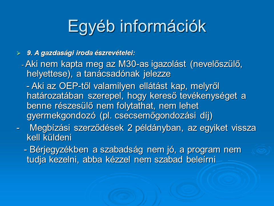 Egyéb információk  9. A gazdasági iroda észrevételei: - Aki nem kapta meg az M30-as igazolást (nevelőszülő, helyettese), a tanácsadónak jelezze - Aki