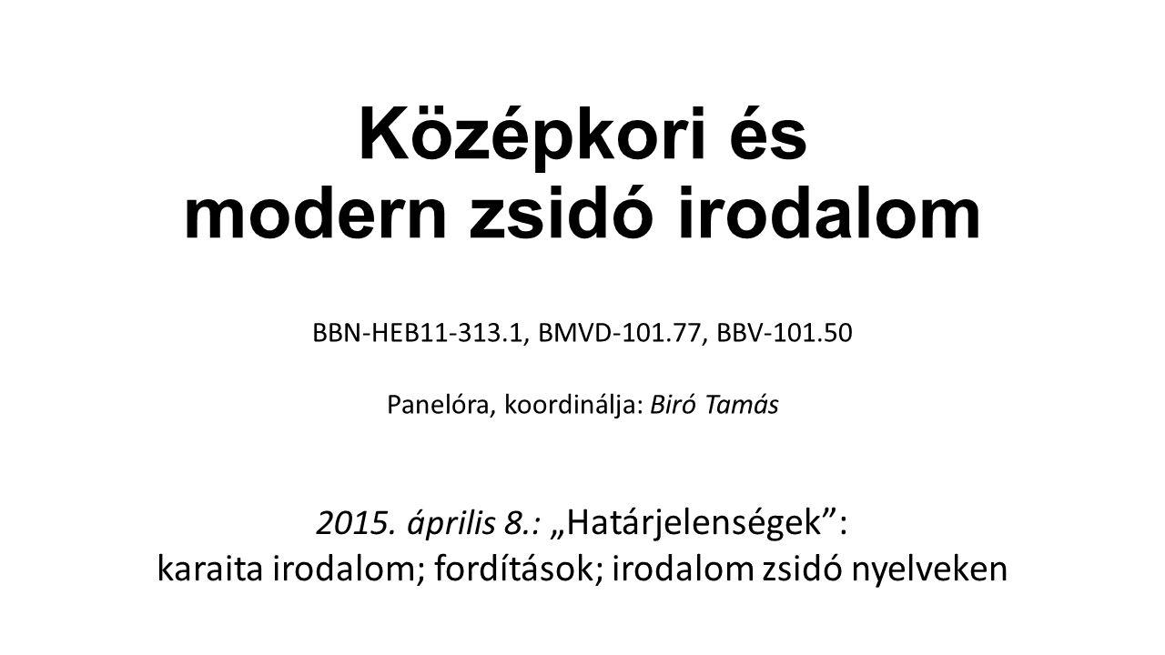 """Középkori és modern zsidó irodalom BBN-HEB11-313.1, BMVD-101.77, BBV-101.50 Panelóra, koordinálja: Biró Tamás 2015. április 8.: """"Határjelenségek"""": kar"""