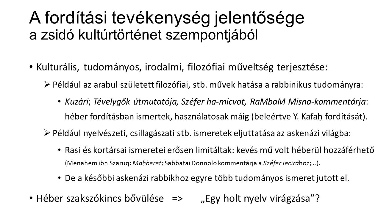 A fordítási tevékenység jelentősége a zsidó kultúrtörténet szempontjából Kulturális, tudományos, irodalmi, filozófiai műveltség terjesztése:  Például