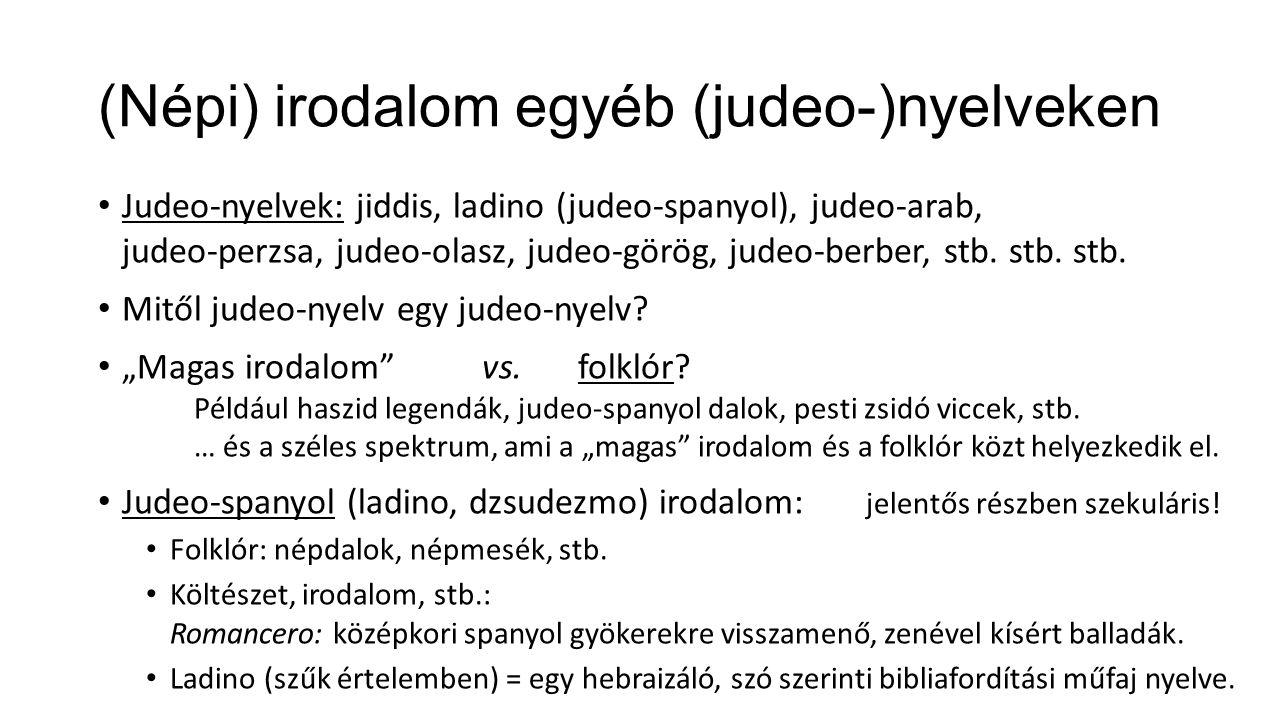 (Népi) irodalom egyéb (judeo-)nyelveken Judeo-nyelvek: jiddis, ladino (judeo-spanyol), judeo-arab, judeo-perzsa, judeo-olasz, judeo-görög, judeo-berbe