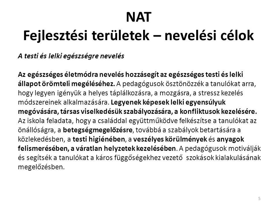 NAT Fejlesztési területek – nevelési célok 5 A testi és lelki egészségre nevelés Az egészséges életmódra nevelés hozzásegít az egészséges testi és lel