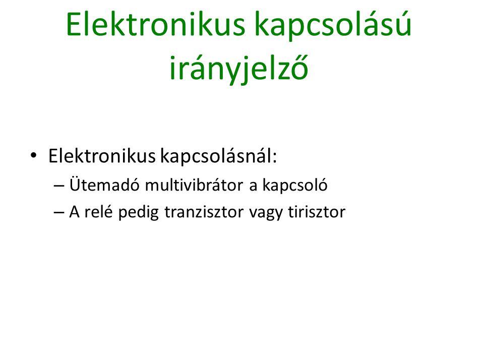 Elektronikus kapcsolású irányjelző Elektronikus kapcsolásnál: – Ütemadó multivibrátor a kapcsoló – A relé pedig tranzisztor vagy tirisztor