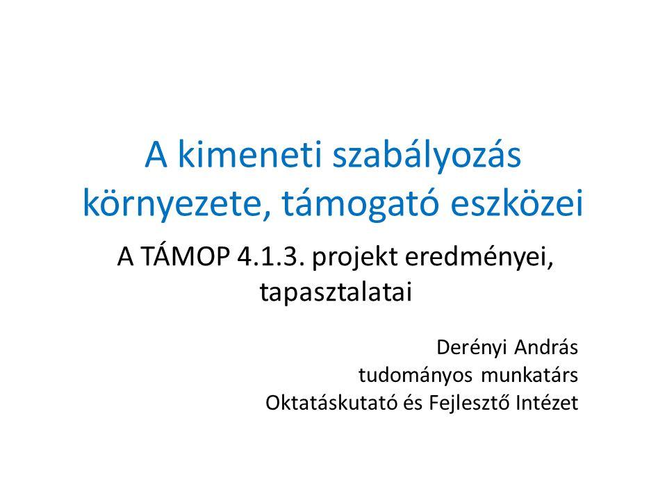 A kimeneti szabályozás környezete, támogató eszközei A TÁMOP 4.1.3.