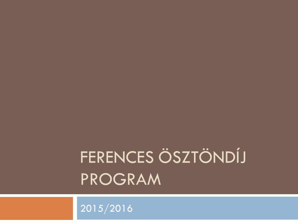 FERENCES ÖSZTÖNDÍJ PROGRAM 2015/2016