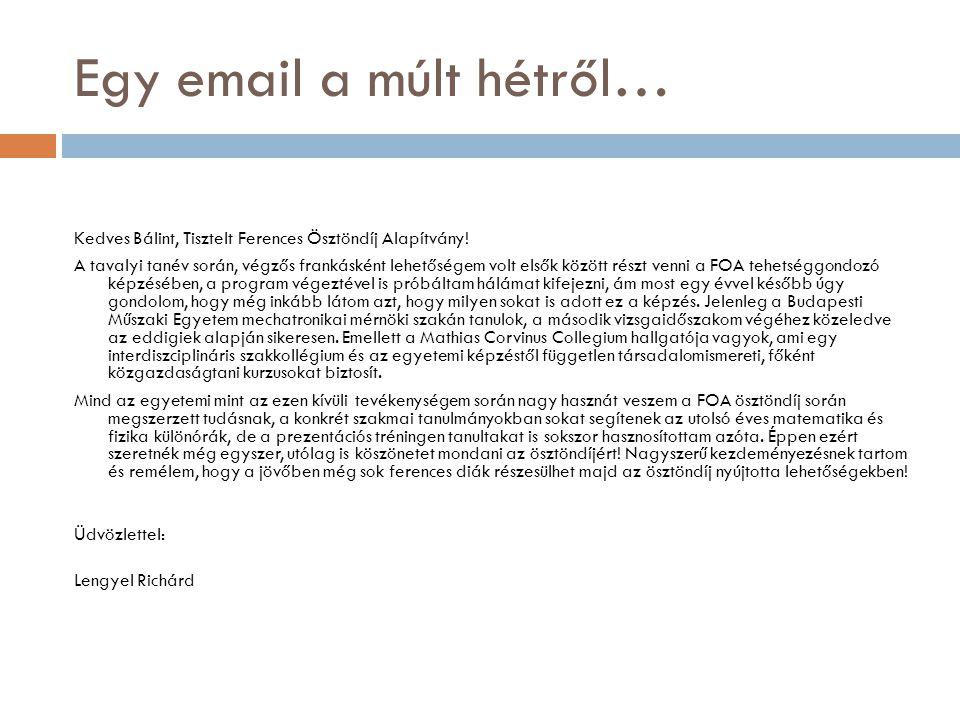 Egy email a múlt hétről… Kedves Bálint, Tisztelt Ferences Ösztöndíj Alapítvány! A tavalyi tanév során, végzős frankásként lehetőségem volt elsők közöt
